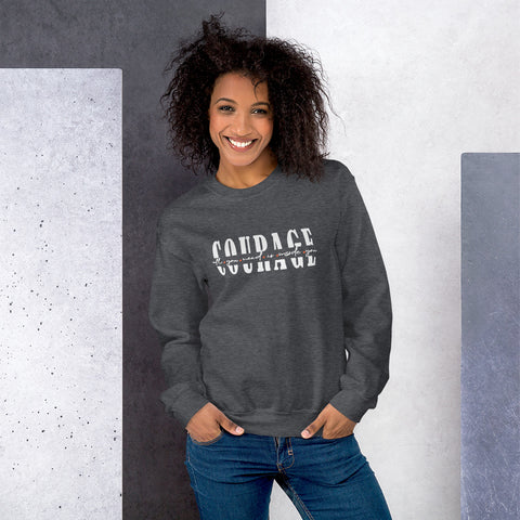 All you need is Courage | Women Empowerment Graphic Sweatshirt