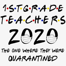 Load image into Gallery viewer, 1st Grade Teachers 2020 Quarantined T-Shirt - TeeSmayle