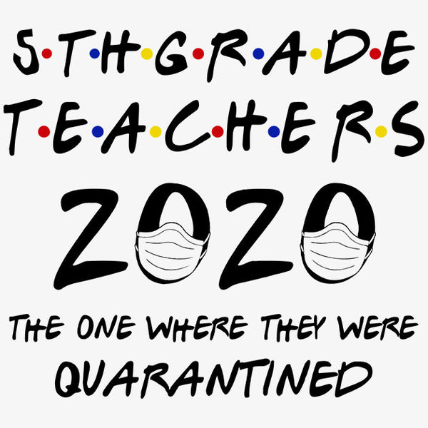 5th Grade Teachers 2020 Quarantined T-Shirt - TeeSmayle