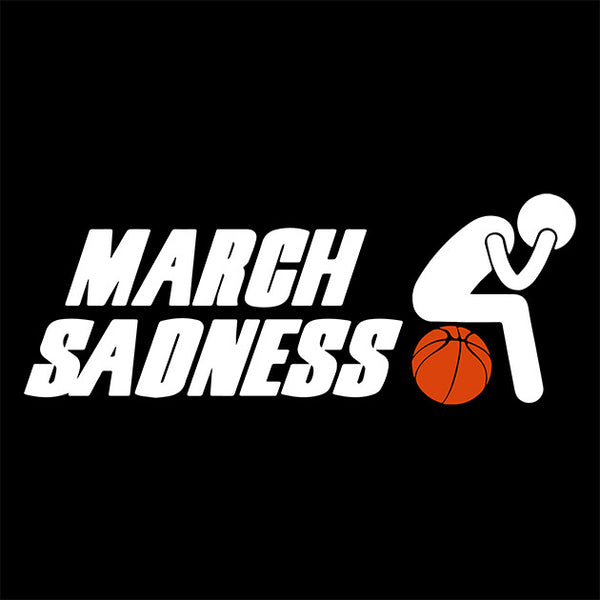 March Sadness T-Shirt - TeeSmayle