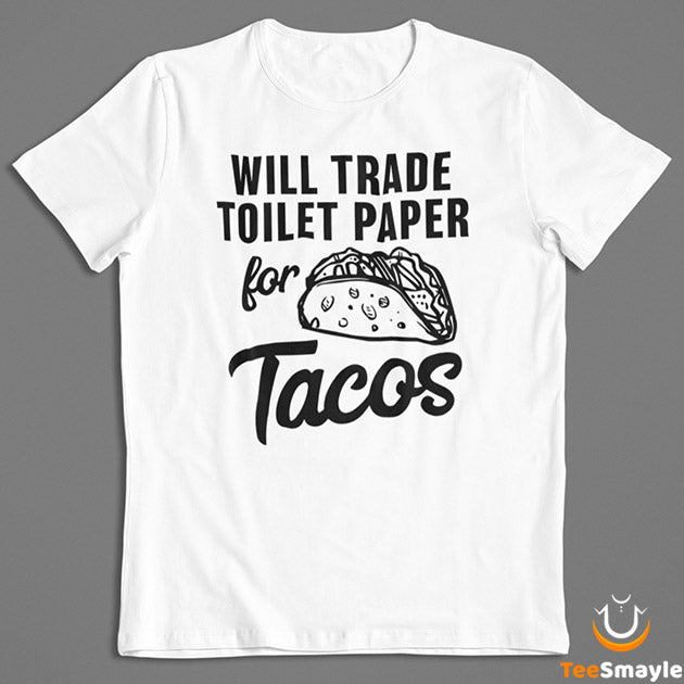 Will Trade Toilet Paper For Tacos T-Shirt - TeeSmayle