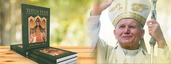Revised Edition: Totus, Tuus: St. John Paul II's Program of Marian Consecration and Entrustment