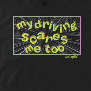 My Driving Scares Me T-Shirt