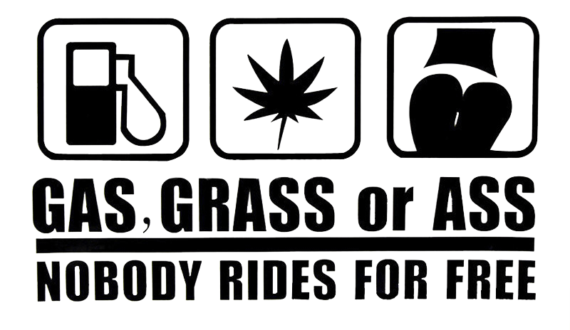 Gas, Grass or Ass Nobody Rides for Free Sticker