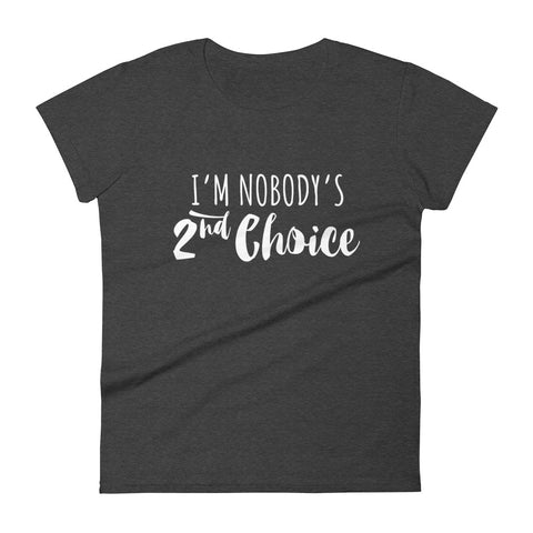 I'm Nobody's Second Choice Women's Inspirational T-Shirt