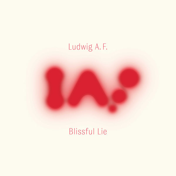 Ludwig A.F. - Blissful Lie (Import) (Pre-order) - Out Of Joint Records