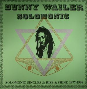 Bunny Wailer - Solomonic Singles Part 2: Rise and Shine 1977 - 1986