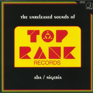 Various Artists - The Unreleased Sounds Of Top Rank - Aba/Nigeria