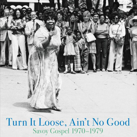 Various Artists - Turn It Loose Ain't No Good: Savoy Gospel 1970-1979