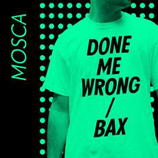 Mosca - Done Me Wrong / Bax (Repress)
