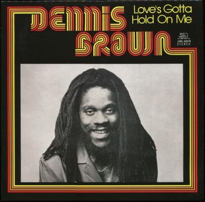 Dennis Brown - Love's Gotta Hold On Me - Out Of Joint Records