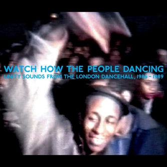 Various Artists - Watch How The People Dancing: Unity Sounds From The London Dancehall 1986 - 1989