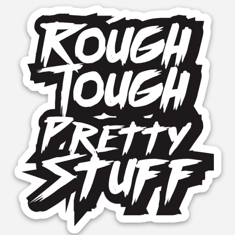 ROUGH TOUGH PRETTY STUFF Sticker