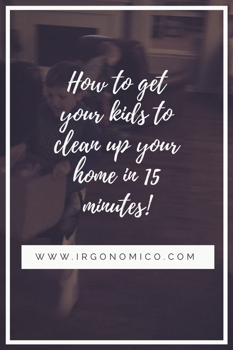 How To Get Your Kids To Clean Your Entire Home In Under 15 minutes!