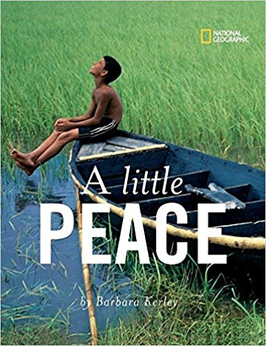 A Little Peace by Barbara Kerley and National Geographic