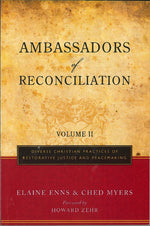 Ambassadors of Reconciliation Volume Two: Diverse Christian Practices of Restorative Justice and Peacemaking by Ched Myers and Elaine Enns