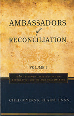 Ambassadors of Reconciliation Volume One: New Testament Reflections on Restorative Justice and Peacemaking by Ched Myers and Elaine Enns