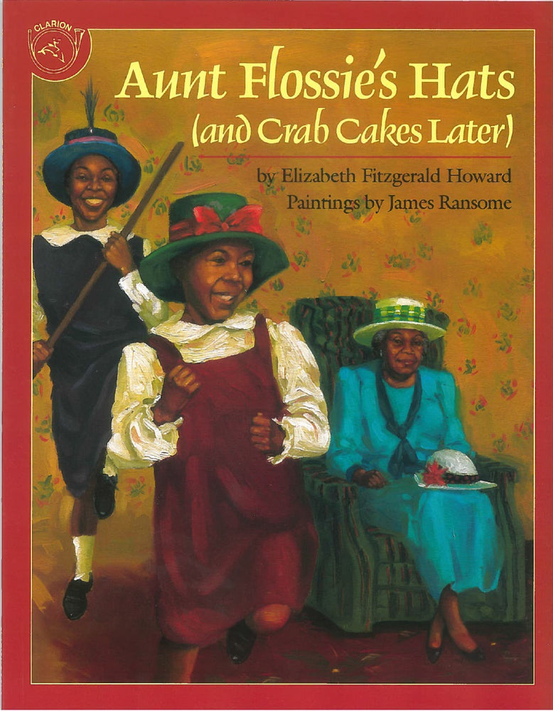 Aunt Flossie's Hats (and Crab Cakes Later) by Elizabeth Fitzgerald Howard, Paintings by James Ransome
