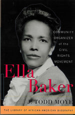Ella Baker: Community Organizer of the Civil Rights Movement by J. Todd Moye