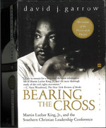 Bearing the Cross: Martin Luther King, Jr., and the Southern Christian Leadership Conference by David J. Garrow