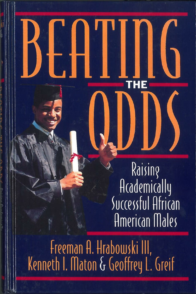 Beating the Odds: Raising Academically Successful African American Males by Freeman A. Hrabowksi, III, Kennth I. Maton and Geoffrey L. Greif