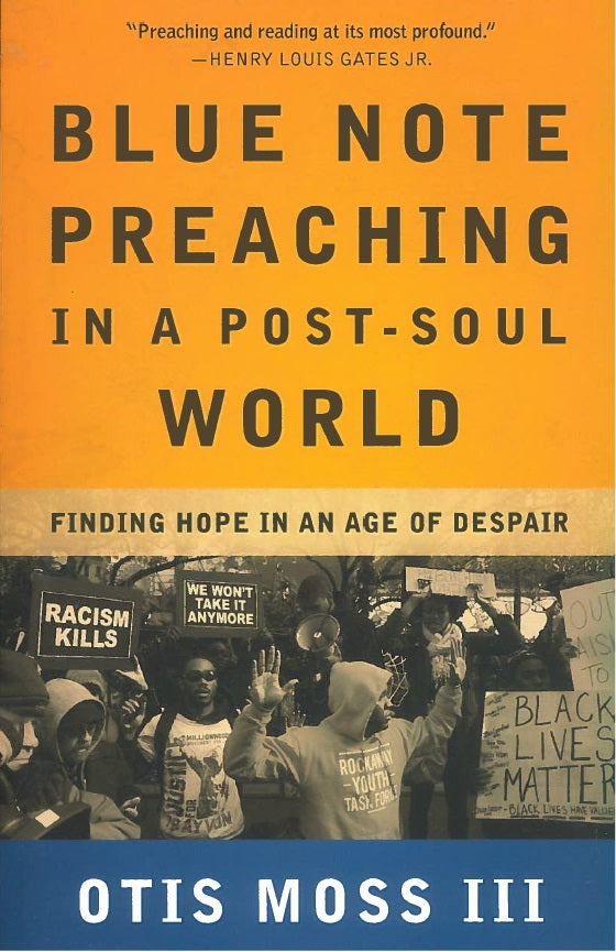 Blue Note Preaching in a Post-Soul World: Finding Hope in an Age of Despair by Otis Moss III