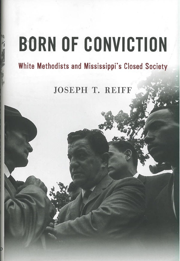Born of Conviction: White Methodists and Mississippi's Closed Society by Joseph T. Reiff