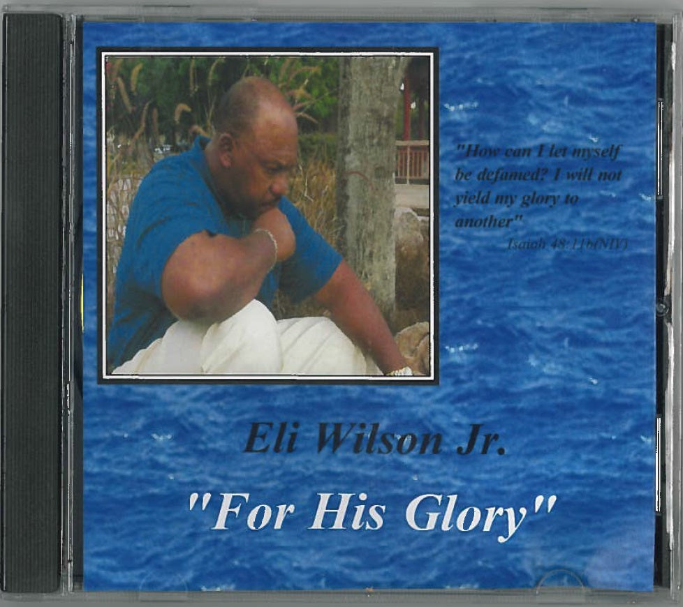 """For His Glory,"" CD of music performed by Eli Wilson, Jr."