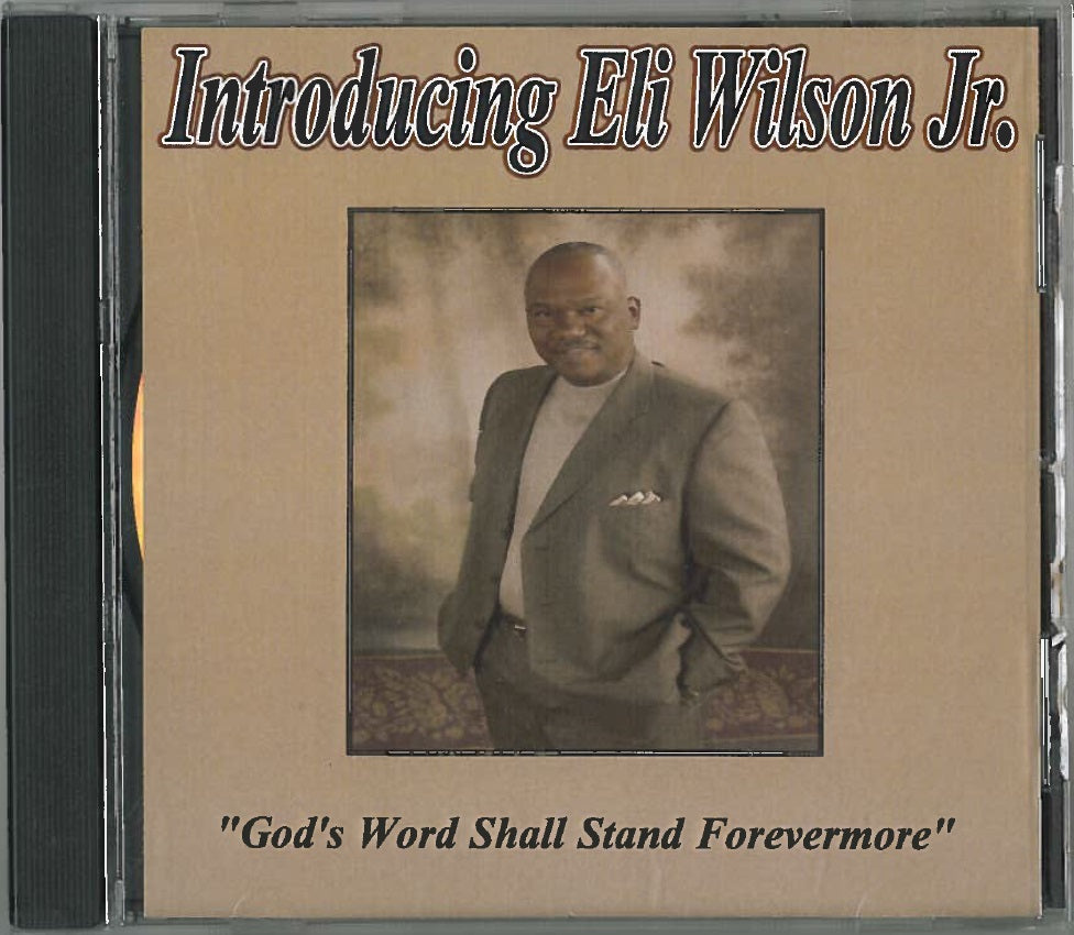 "Introducing Eli Wilson, Jr. ""God's Word Shall Stand Forevermore,"" CD of music performed by Eli Wilson, Jr."