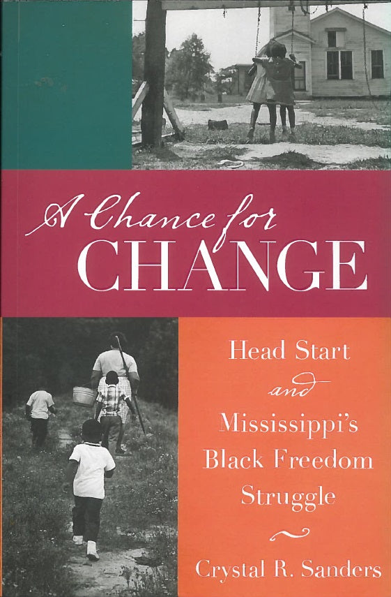 Chance for Change: Head Start and Mississippi's Black Freedom Struggle by Crystal Sanders