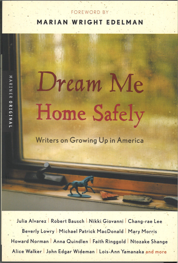 Dream Me Home Safely: Writers on Growing Up in America, edited by Susan Richards Shreve, foreward by Marian Wright Edelman
