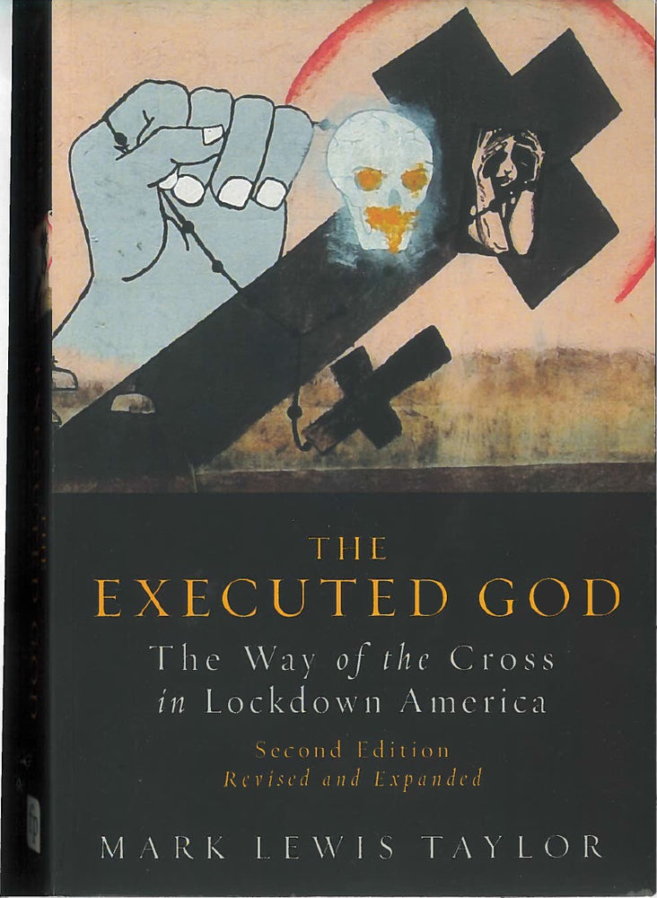 The Executed God: The Way of the Cross in Lockdown America, Second Edition by Mark Lewis Taylor