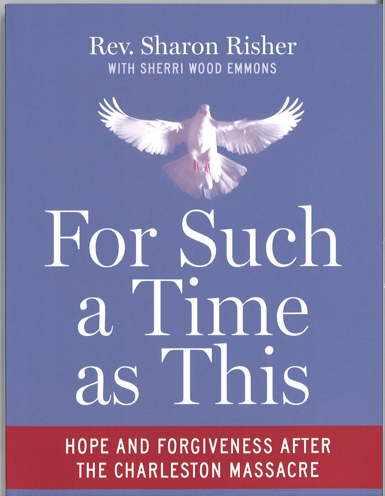 For Such a Time as This: Hope and Forgiveness after the Charleston Massacre by Sharon Risher with Sherri Wood Emmons