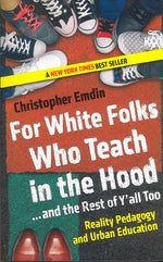 For White Folks Who Teach in the Hood . . . And the Rest of Y'all Too: Reality Pedagogy and Urban Education by Christopher Emdin
