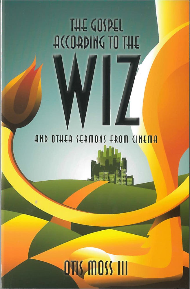 The Gospel According to the Wiz and Other Sermons from Cinema by Otis Moss, III