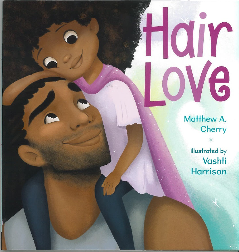 Hair Love by Matthew Cherry illustrated by Vashti Harrison