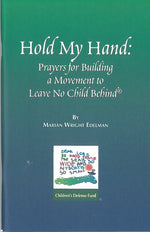 Hold My Hand: Prayers for Building a Movement to Leave No Child Behind by Marian Wright Edelman
