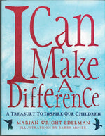 I Can Make A Difference: A Treasury to Inspire our Children by Marian Wright Edelman, illustrations by Barry Moser