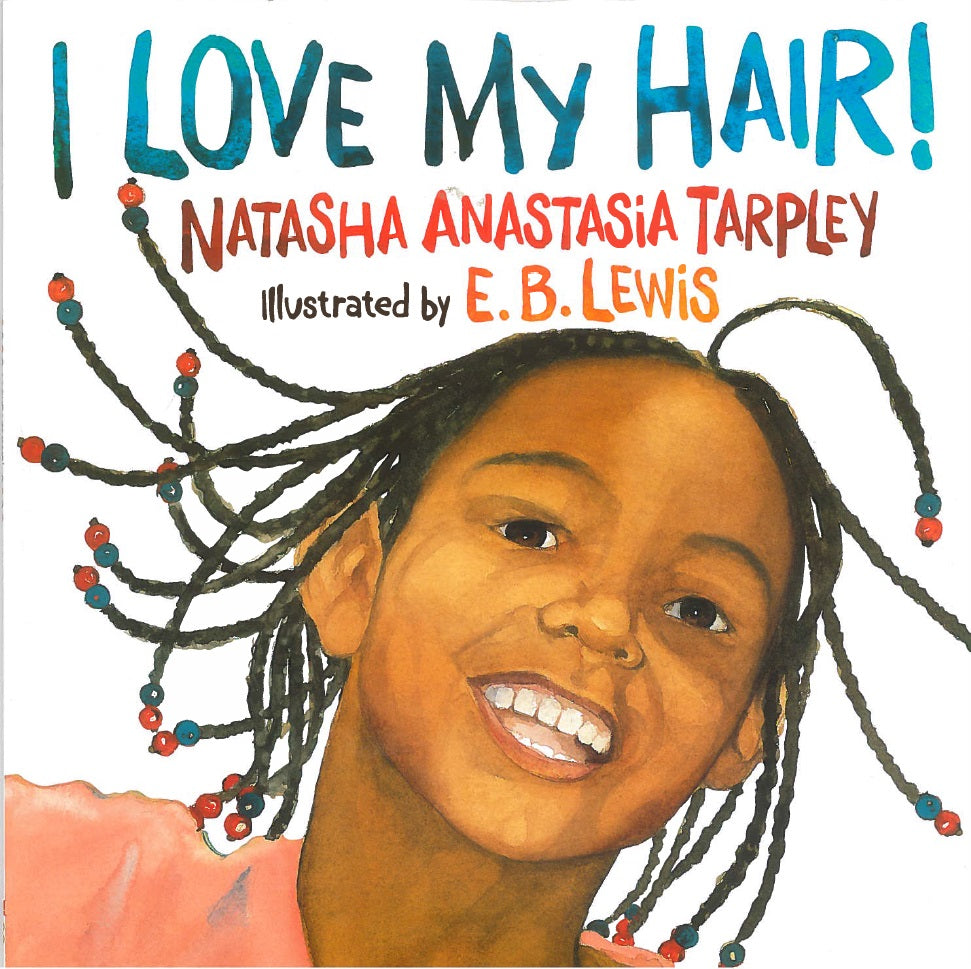 I Love My Hair! by Natasha Anastasia Tarpley, illustrated by E. B. Lewis