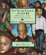 I'm Your Child, God: Prayers for Our Children by Marian Wright Edelman, illustrated by Bryan Collier