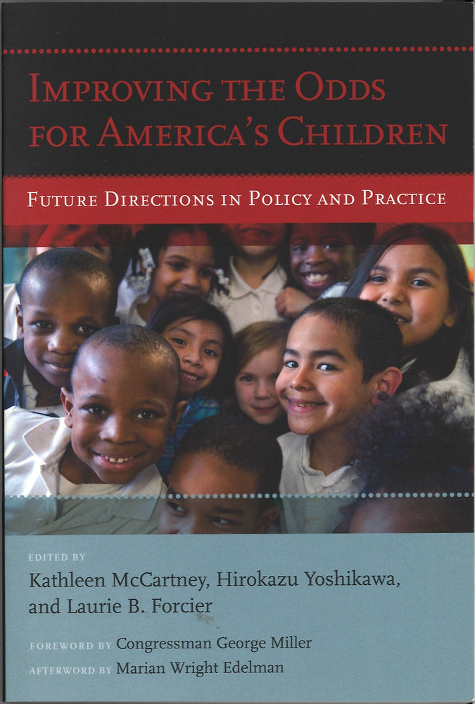 Improving the Odds for America's Children: Future Directions in Policy and Practice, editors Kathleen McCartney, Hirokazu Yoshikawa, & Laurie Forcier