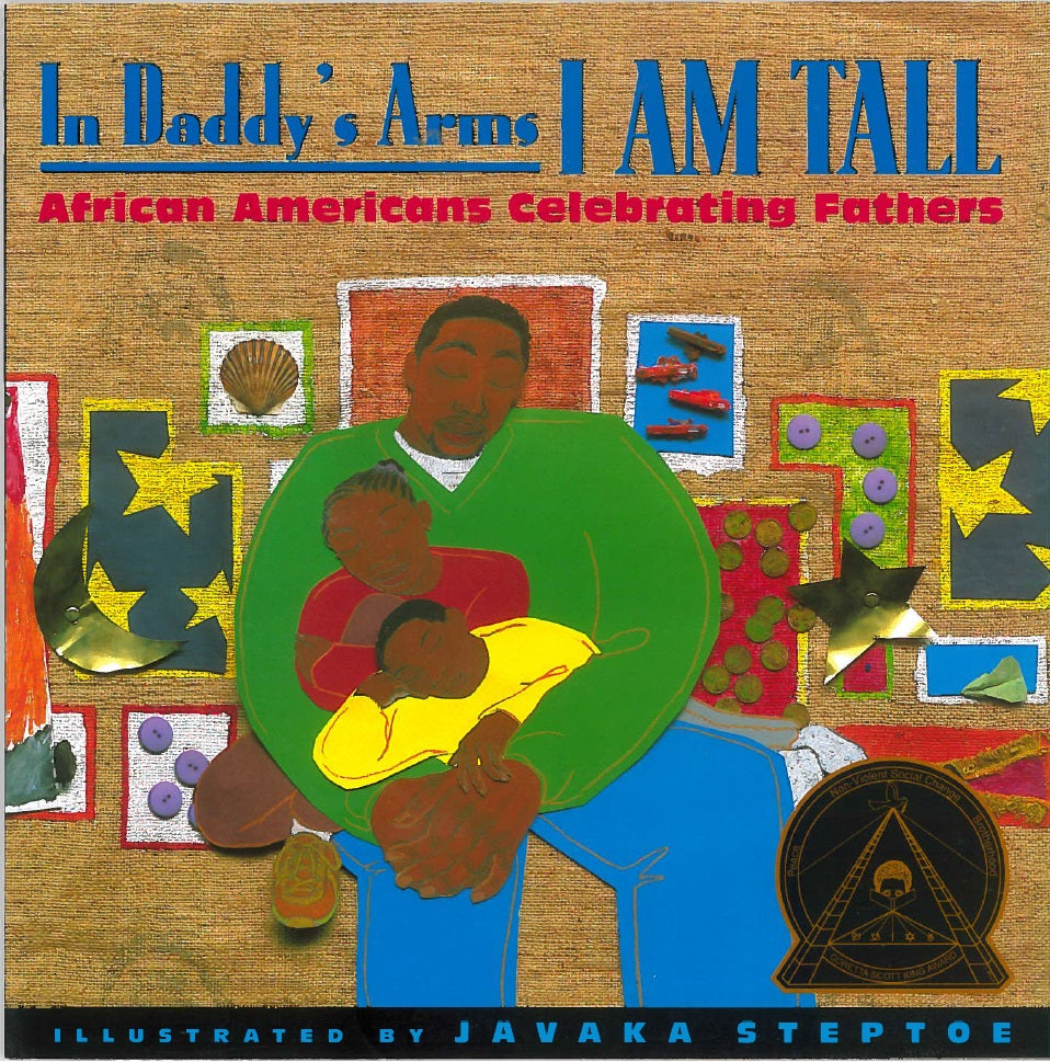 In Daddy's Arms I Am Tall: African Americans Celebrating Fathers poetry illustrated by Javaka Steptoe