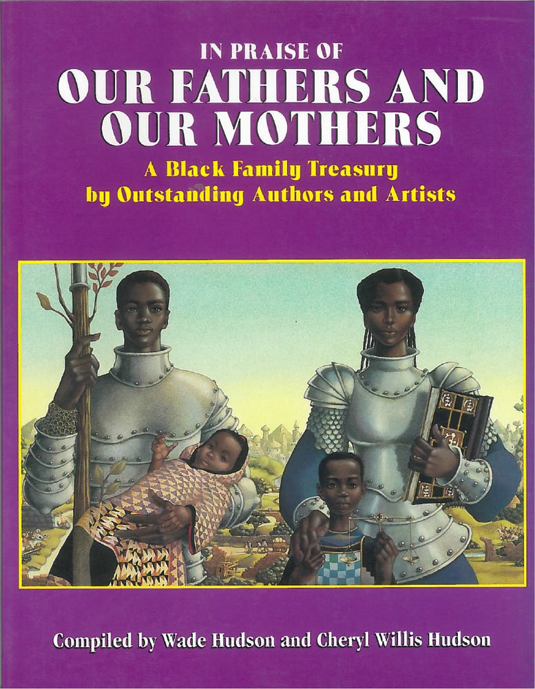 In Praise of Our Fathers and Our Mothers: A Black Family Treasury by Outstanding Authors and Artists compiled by Wade Hudson and Cheryl Willis Hudson