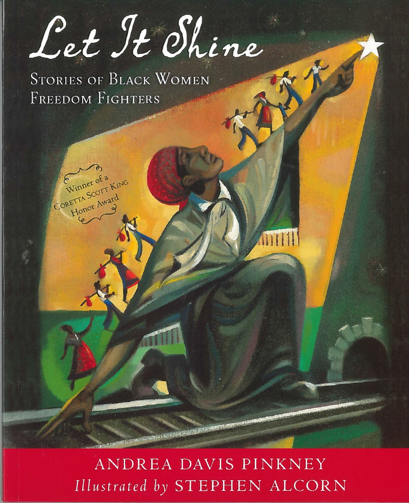 Let it Shine: Stories of Black Women Freedom Fighters by Andrea Davis Pinkney, illustrated by Stephen Alcorn