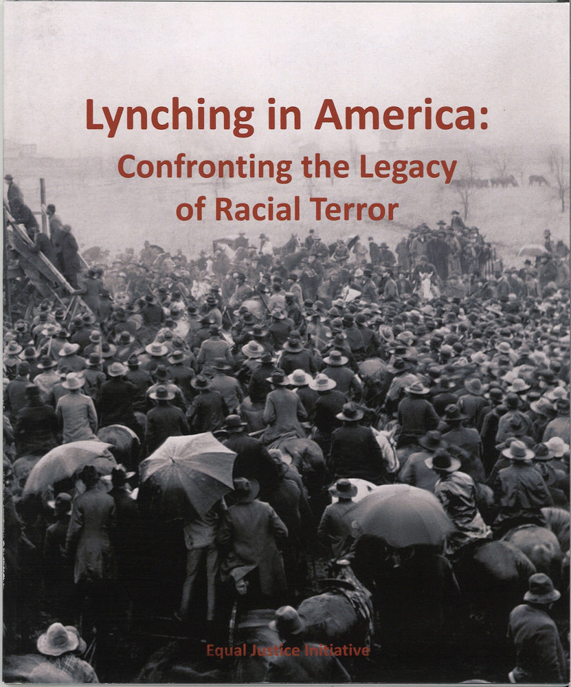 Lynching In America: Confronting the Legacy of Racial Terror, produced by the Equal Justice Initiative