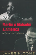 Martin & Malcolm & America: A Dream or A Nightmare by James H Cone