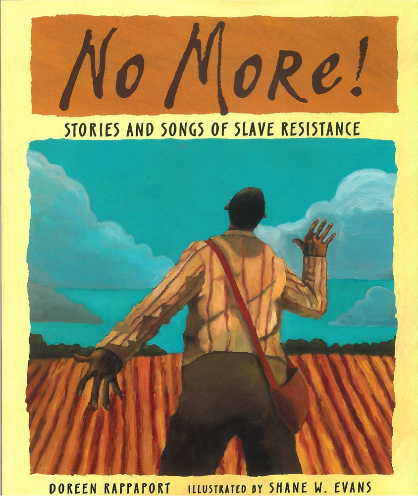 No More! Stories and Songs of Slave Resistance by Doreen Rappaport, illustrated by Shane W. Evans