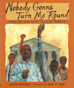 Nobody Gonna Turn Me 'Round: Stories and Songs of the Civil Rights Movement by Doreen Rappaport, illustrated by Shane W. Evans