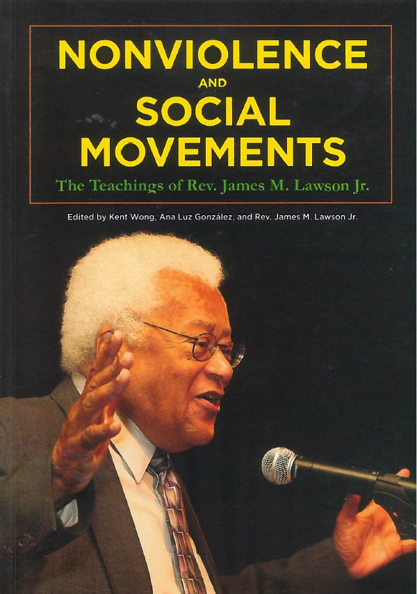 Nonviolence and Social Movements: Teachings of Reverend James Lawson Jr. by Kent Wong, Ana Luz Gonzalez