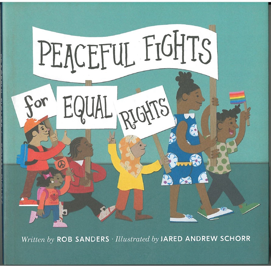 Peaceful Fights for Equal Rights by Rob Sanders, illustrated by Jared Andrew Schorr